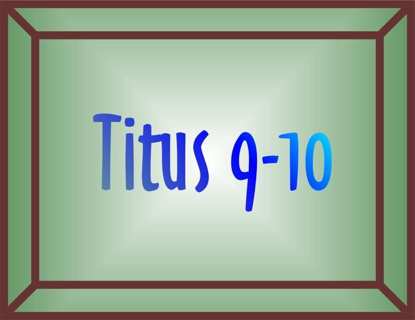 Titus 9 & 10