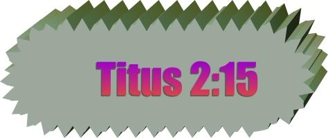 Titus 2 v 15